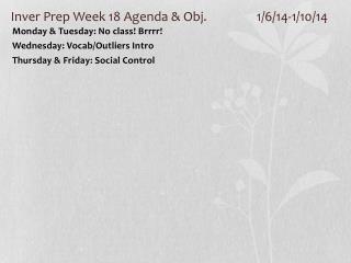 Inver Prep Week 18 Agenda & Obj. 1/6/14-1/10/14
