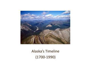 Alaska's Timeline (1700-1990)