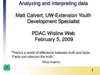 Analyzing and interpreting data   Matt Calvert, UW-Extension Youth Development Specialist  PDAC Wisline Web  February 5,