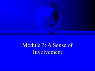 Module 3: A Sense of Involvement