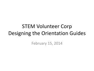 STEM Volunteer Corp Designing the Orientation Guides