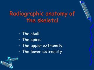Radiographic anatomy of the skeletal