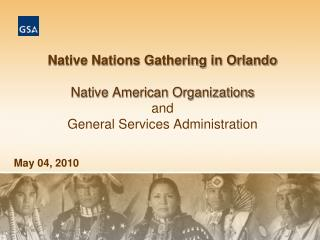 Native Nations Gathering in Orlando  Native American Organizations and  General Services Administration