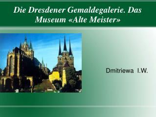Die Dresdener Gemaldegalerie. Das Museum �Alte Meister�