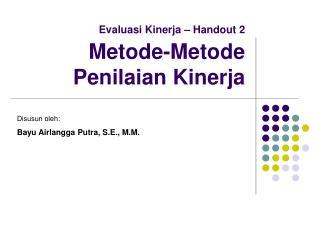 Evaluasi Kinerja – Handout 2  Metode-Metode Penilaian Kinerja