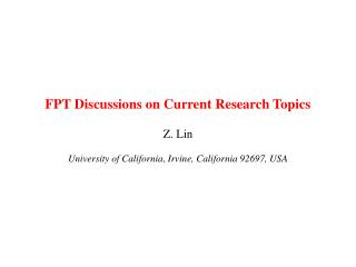 FPT Discussions on Current Research Topics  Z. Lin  University of California, Irvine, California 92697, USA