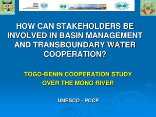 HOW CAN STAKEHOLDERS BE INVOLVED IN BASIN MANAGEMENT AND TRANSBOUNDARY WATER COOPERATION