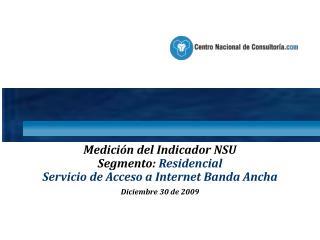 Medición del  Indicador NSU Segmento:  Residencial  Servicio de Acceso a Internet Banda Ancha