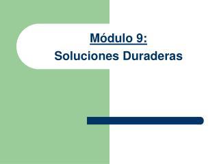 M�dulo 9: Soluciones Duraderas