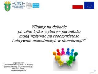 Organizatorzy: Uczennice Gimnazjum nr 1 w Brodnicy  pod kierunkiem p. Otylii Wiśniewskiej: