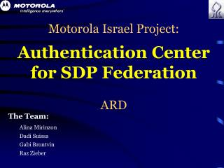 Motorola Israel Project: Authentication Center for SDP Federation ARD