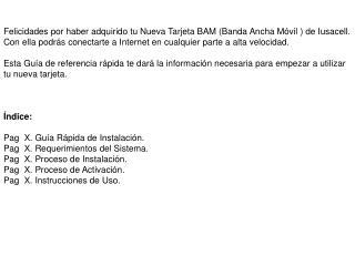Felicidades por haber adquirido tu Nueva Tarjeta BAM (Banda Ancha M�vil ) de Iusacell.