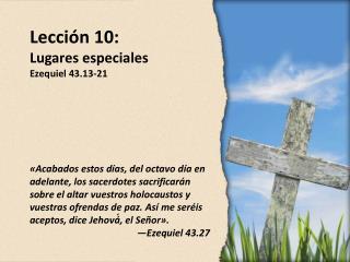Lecci�n 10: Lugares especiales Ezequiel 43.13-21