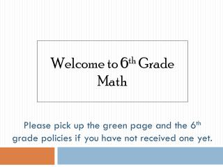 Please pick up the green page and the 6 th  grade policies if you have not received one yet.