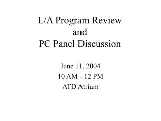 L/A Program Review and PC Panel Discussion