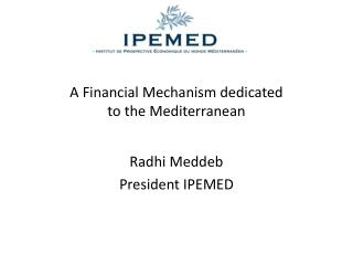 A Financial Mechanism dedicated  to the Mediterranean