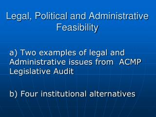 Legal, Political and Administrative  Feasibility