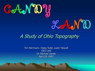 C A N D Y L A N D A Study of Ohio Topography