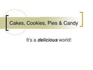 Cakes, Cookies, Pies & Candy