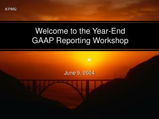 Welcome to the Year-End  GAAP Reporting Workshop