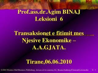 Prof.ass.dr.Agim BINAJ Leksioni  6  Transaksionet e fitimit mes Njesive Ekonomike   A.A.GJATA.  Tirane,06.06.2010