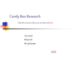 Candy Box Research Click the mouse when you see the red click .