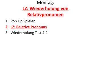 Montag : LZ:  Wiederholung  von  Relativpronomen