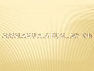 ASSALAMU'ALAIKUM...Wr. Wb