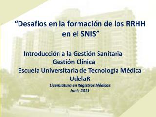 """""""Desafíos en la formación de los RRHH  en el SNIS"""" Introducción a la Gestión Sanitaria"""