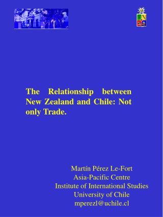 Martín Pérez Le-Fort Asia-Pacific Centre Institute of International Studies University of Chile