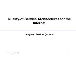 Quality-of-Service Architectures for the Internet Integrated Services (IntServ)
