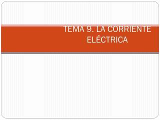 TEMA 9. LA CORRIENTE ELÉCTRICA