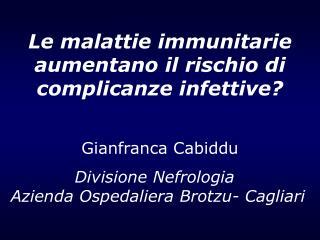 Le malattie immunitarie aumentano il rischio di complicanze infettive? Gianfranca Cabiddu
