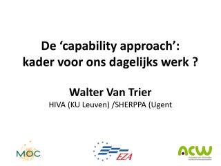 De  capability approach : kader voor ons dagelijks werk   Walter Van Trier HIVA KU Leuven