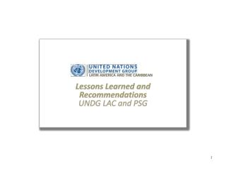 Lessons Learned and Recommendations UNDG LAC and PSG
