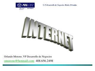 Orlando Moreno, VP Desarrollo de Negocios omoreno@hotmail   408.656.2498