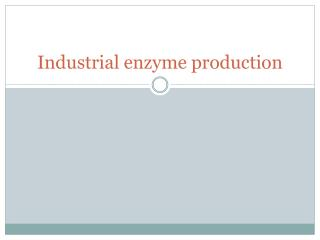 Industrial enzyme production