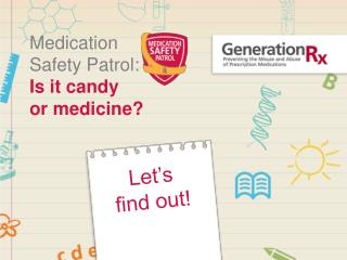 Medication  Safety Patrol: Is it candy  or medicine?