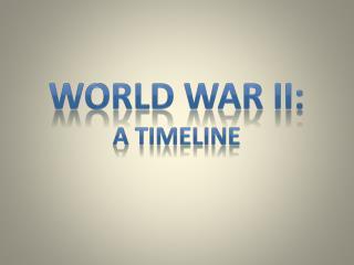 WORLD WAR ii: A TIMELINE