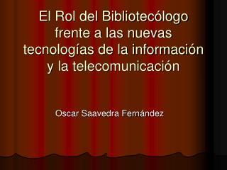El Rol del Bibliotecólogo frente a las nuevas tecnologías de la información y la telecomunicación