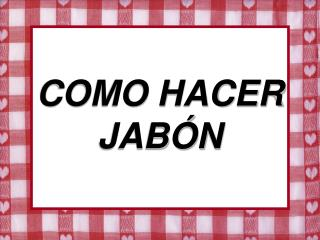 COMO HACER JABÓN