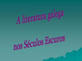 A literatura galega nos Séculos Escuros