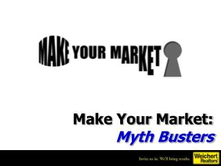 Make Your Market: Myth Busters