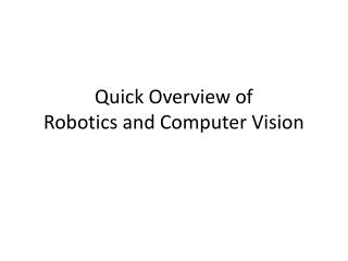 Quick Overview of  Robotics and Computer Vision