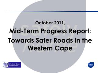 October 2011, Mid-Term Progress Report: Towards  S afer  R oads in the Western Cape