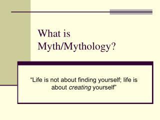 What is Myth/Mythology?