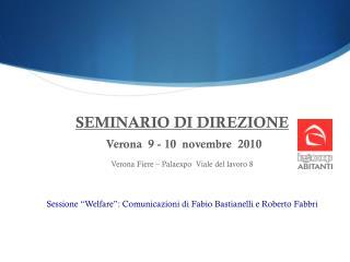 SEMINARIO DI DIREZIONE  Verona  9 - 10  novembre  2010 Verona Fiere – Palaexpo  Viale del lavoro 8