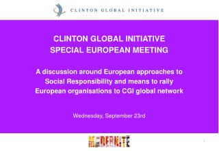 CLINTON GLOBAL INITIATIVE  SPECIAL EUROPEAN MEETING A discussion around European approaches to