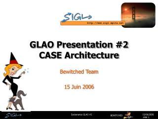 GLAO Presentation #2 CASE Architecture