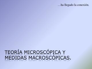 Teoría Microscópica y medidas Macroscópicas.